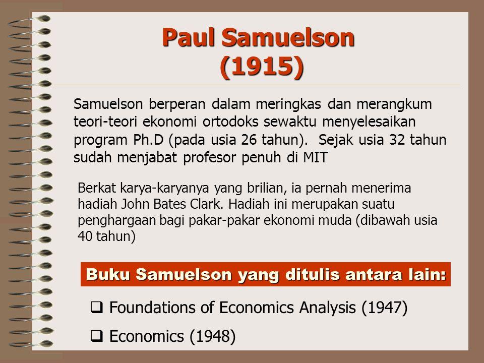 Paul Samuelson (1915) Samuelson berperan dalam meringkas dan merangkum teori-teori ekonomi ortodoks sewaktu menyelesaikan program Ph.D (pada usia 26 tahun).