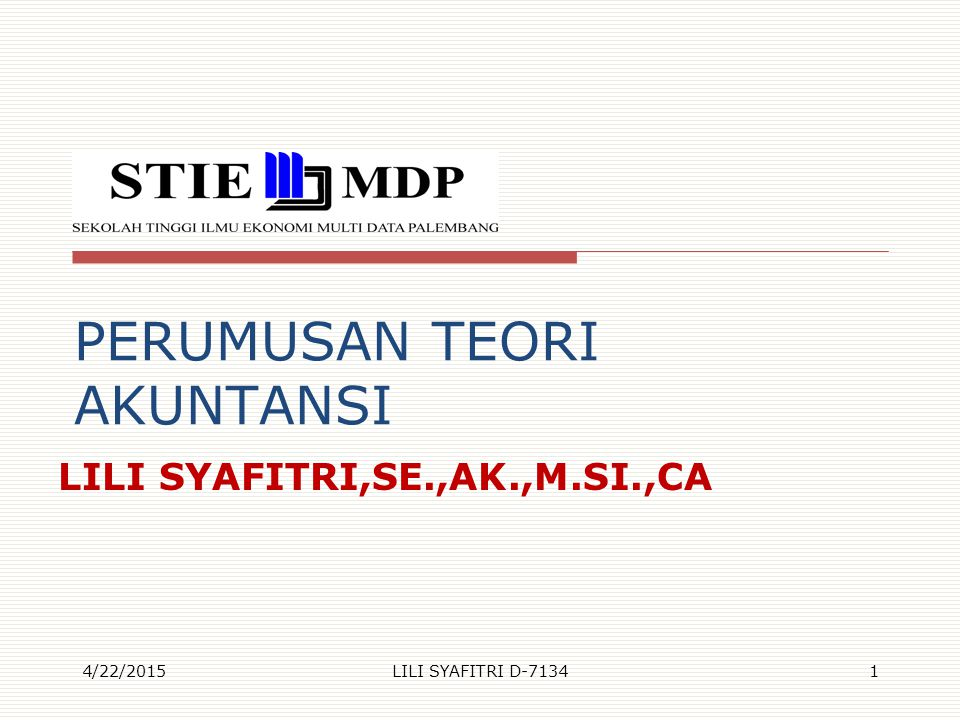 PERUMUSAN TEORI AKUNTANSI LILI SYAFITRI,SE.,AK.,M.SI.,CA 4/22/2015LILI SYAFITRI D-71341