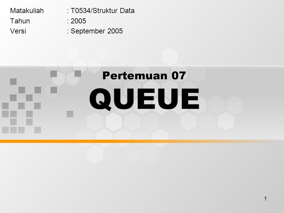 1 Pertemuan 07 QUEUE Matakuliah: T0534/Struktur Data Tahun: 2005 Versi: September 2005