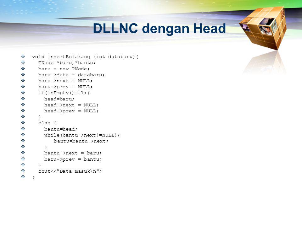 DLLNC dengan Head  void insertBelakang (int databaru){  TNode *baru,*bantu;  baru = new TNode;  baru->data = databaru;  baru->next = NULL;  baru