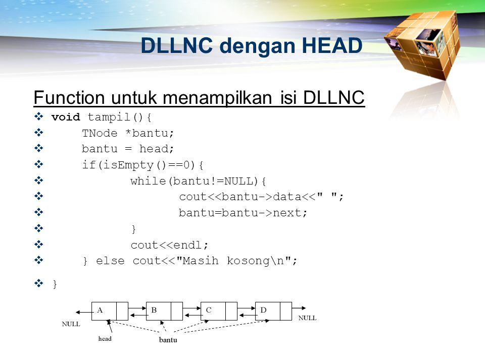 Function untuk menampilkan isi DLLNC  void tampil(){  TNode *bantu;  bantu = head;  if(isEmpty()==0){  while(bantu!=NULL){  cout data<<