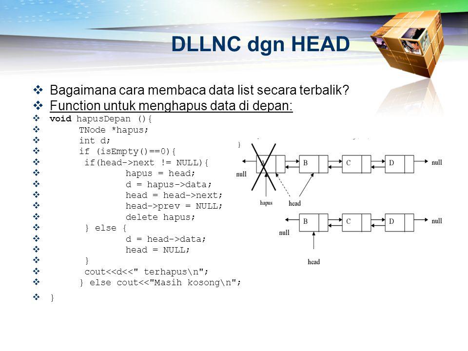 DLLNC dgn HEAD  Bagaimana cara membaca data list secara terbalik?  Function untuk menghapus data di depan:  void hapusDepan (){  TNode *hapus;  i
