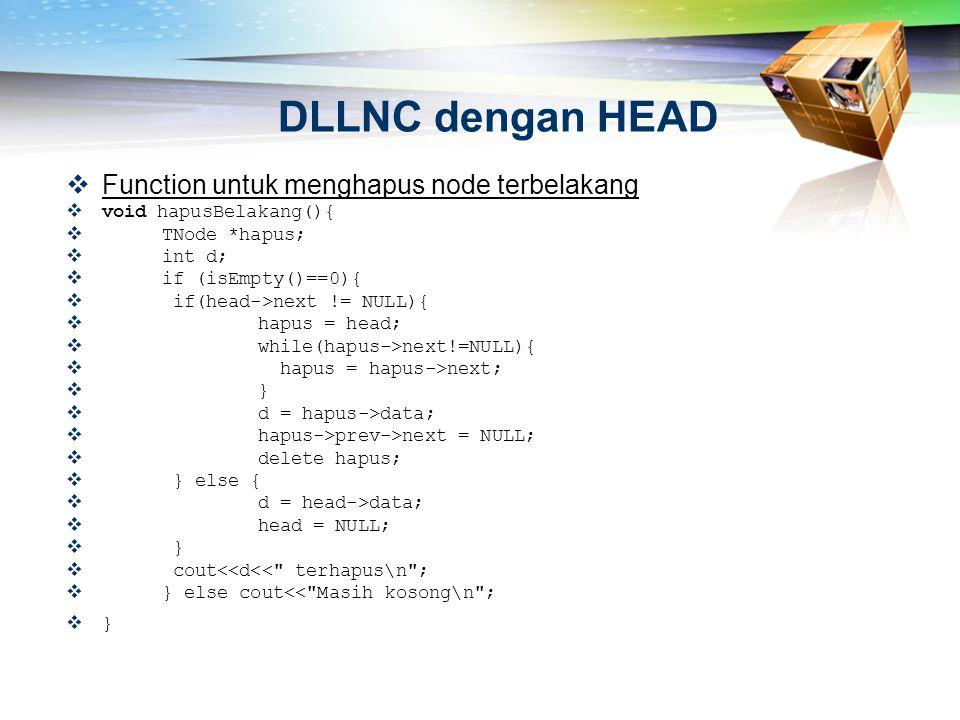 DLLNC dengan HEAD  Function untuk menghapus node terbelakang  void hapusBelakang(){  TNode *hapus;  int d;  if (isEmpty()==0){  if(head->next !=