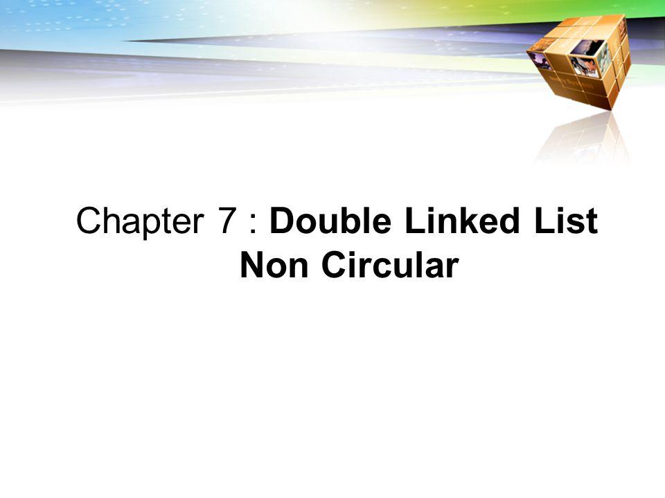Double Linked List Non Circular  DLLNC adalah Double Linked List yang memiliki 2 buah pointer yaitu pointer next dan prev.