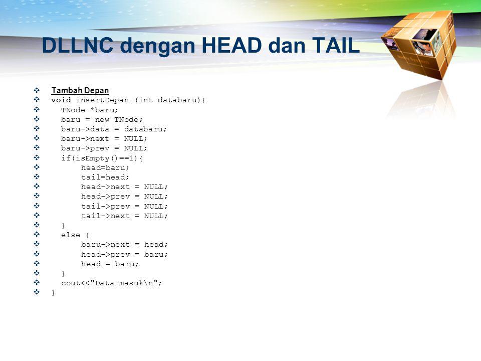 DLLNC dengan HEAD dan TAIL  Tambah Depan  void insertDepan (int databaru){  TNode *baru;  baru = new TNode;  baru->data = databaru;  baru->next