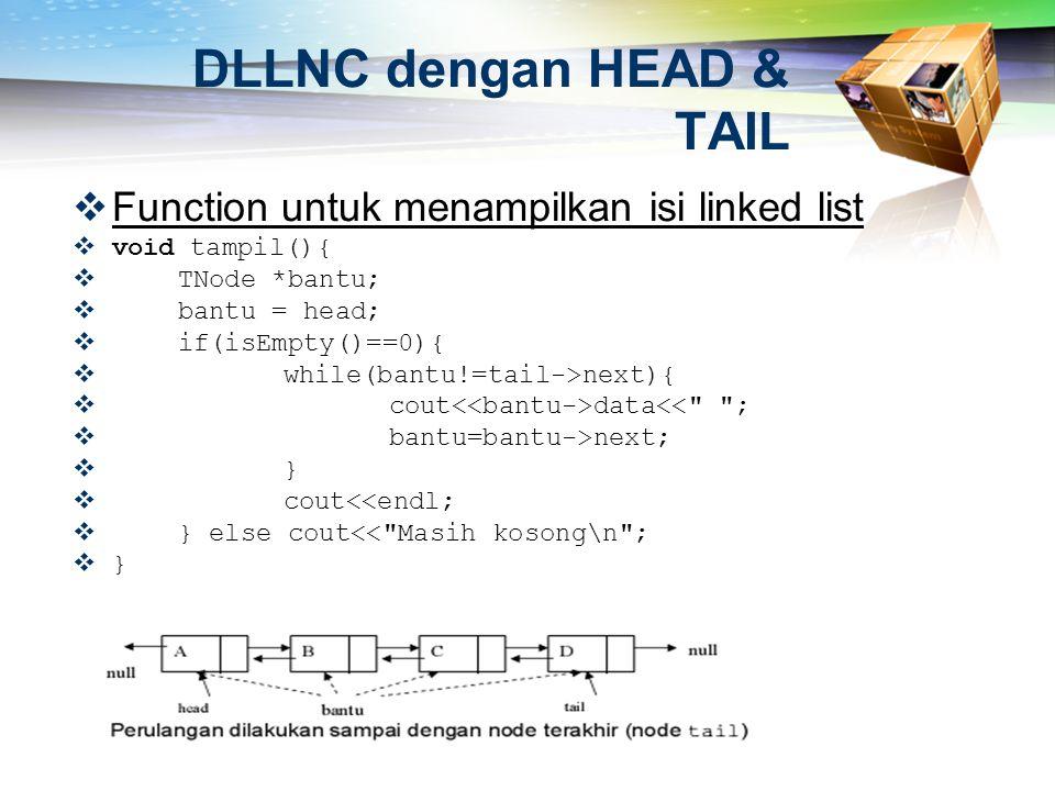  Function untuk menampilkan isi linked list  void tampil(){  TNode *bantu;  bantu = head;  if(isEmpty()==0){  while(bantu!=tail->next){  cout d