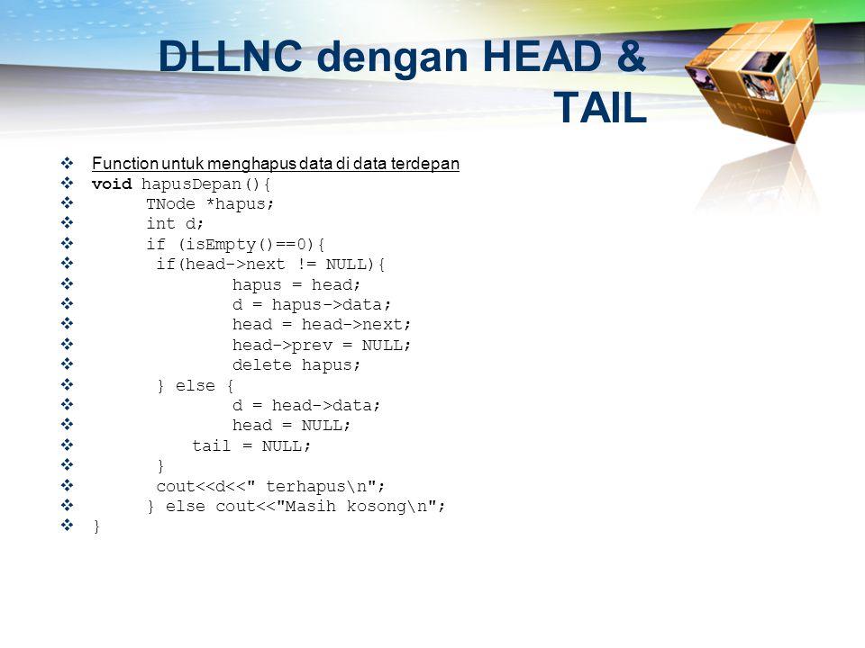 DLLNC dengan HEAD & TAIL  Function untuk menghapus data di data terdepan  void hapusDepan(){  TNode *hapus;  int d;  if (isEmpty()==0){  if(head