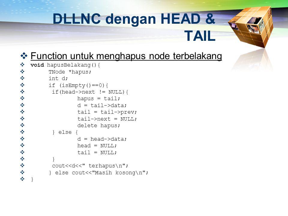  Function untuk menghapus node terbelakang  void hapusBelakang(){  TNode *hapus;  int d;  if (isEmpty()==0){  if(head->next != NULL){  hapus =