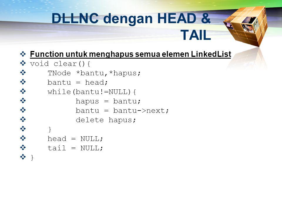  Function untuk menghapus semua elemen LinkedList  void clear(){  TNode *bantu,*hapus;  bantu = head;  while(bantu!=NULL){  hapus = bantu;  ban