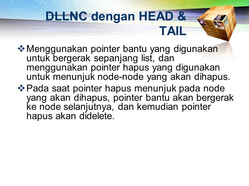 DLLNC dengan HEAD & TAIL  Menggunakan pointer bantu yang digunakan untuk bergerak sepanjang list, dan menggunakan pointer hapus yang digunakan untuk