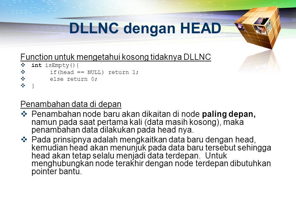 DLLNC dengan HEAD Function untuk mengetahui kosong tidaknya DLLNC  int isEmpty(){  if(head == NULL) return 1;  else return 0;  } Penambahan data d