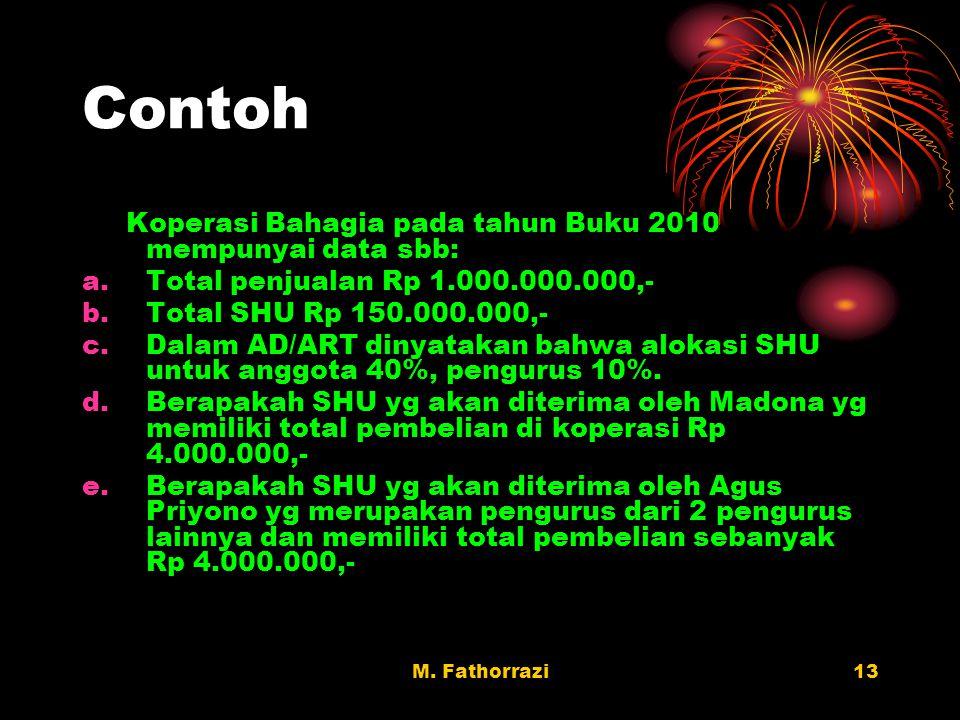 M. Fathorrazi13 Contoh Koperasi Bahagia pada tahun Buku 2010 mempunyai data sbb: a.Total penjualan Rp 1.000.000.000,- b.Total SHU Rp 150.000.000,- c.D