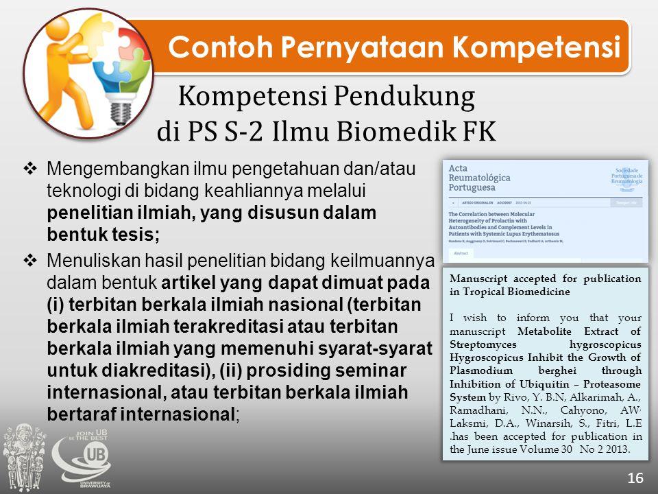 Contoh Pernyataan Kompetensi Kompetensi Pendukung di PS S-2 Ilmu Biomedik FK 16  Mengembangkan ilmu pengetahuan dan/atau teknologi di bidang keahlian