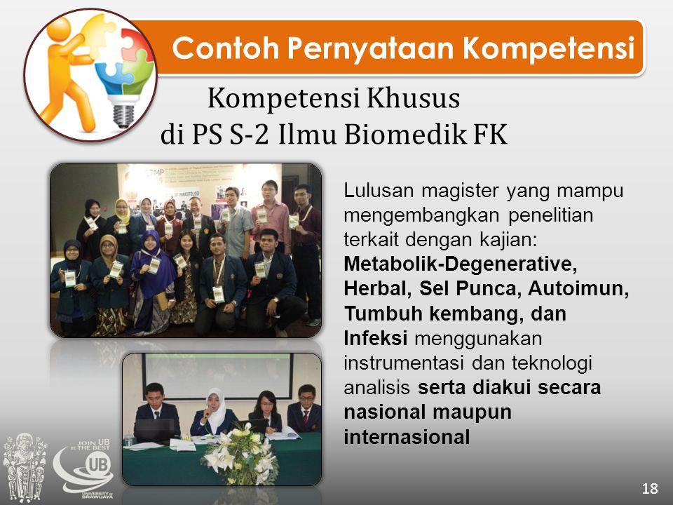 Contoh Pernyataan Kompetensi Kompetensi Khusus di PS S-2 Ilmu Biomedik FK 18 Lulusan magister yang mampu mengembangkan penelitian terkait dengan kajia