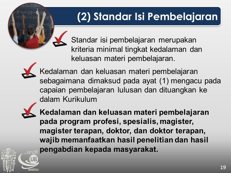 (2) Standar Isi Pembelajaran 19 Standar isi pembelajaran merupakan kriteria minimal tingkat kedalaman dan keluasan materi pembelajaran. Kedalaman dan