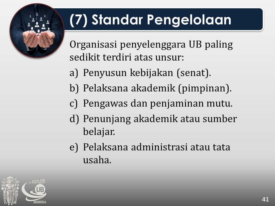 Organisasi penyelenggara UB paling sedikit terdiri atas unsur: a)Penyusun kebijakan (senat). b)Pelaksana akademik (pimpinan). c)Pengawas dan penjamina