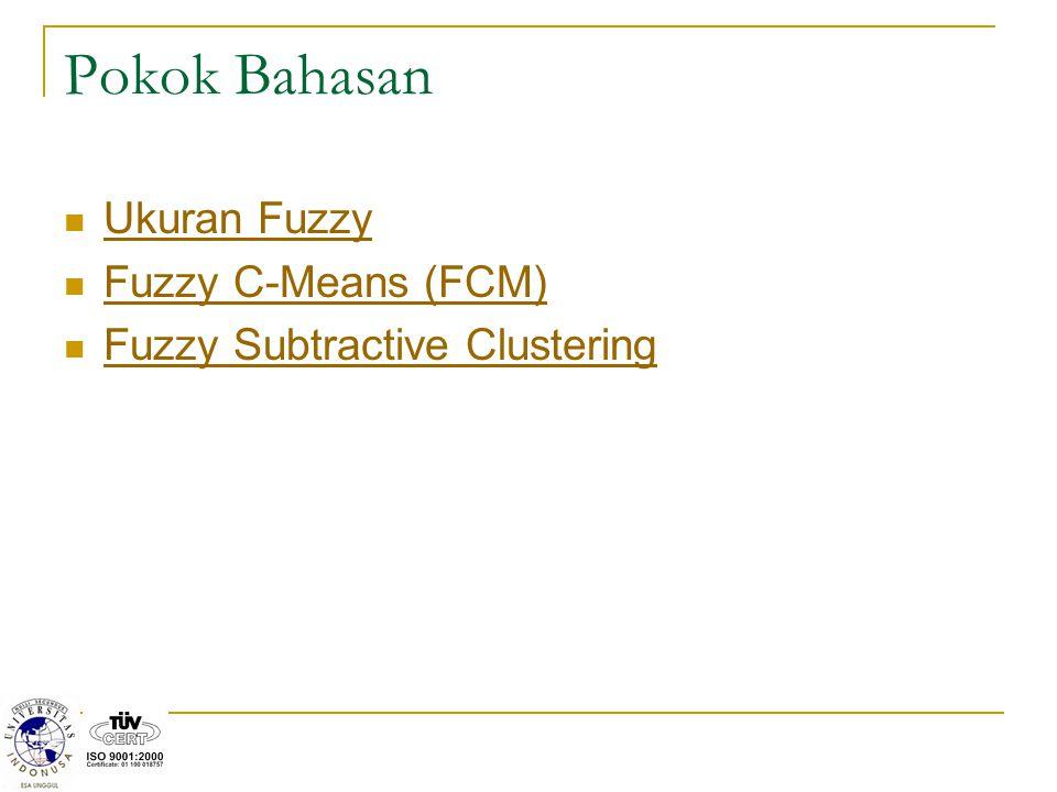 Pokok Bahasan Ukuran Fuzzy Fuzzy C-Means (FCM) Fuzzy Subtractive Clustering