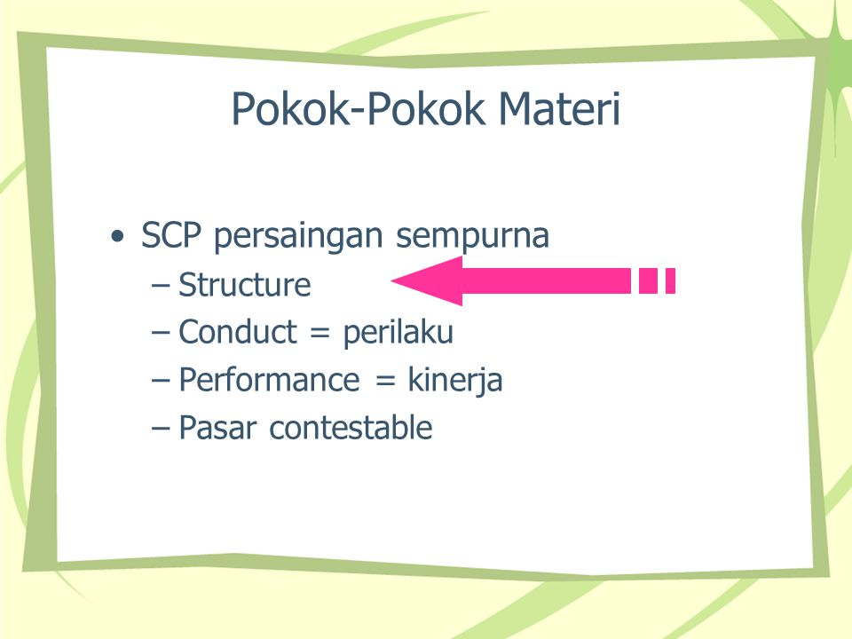 Perilaku Conduct = perilaku persaingan sempurna: menjual output sebanyak q pada harga yang berlaku di pasar