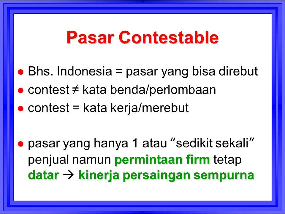 Pasar Contestable l Bhs. Indonesia = pasar yang bisa direbut l contest ≠ kata benda/perlombaan l contest = kata kerja/merebut permintaan firm datarkin