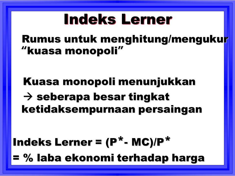 """Indeks Lerner Rumus untuk menghitung/mengukur """"kuasa monopoli"""" Rumus untuk menghitung/mengukur """"kuasa monopoli"""" Kuasa monopoli menunjukkan Kuasa monop"""