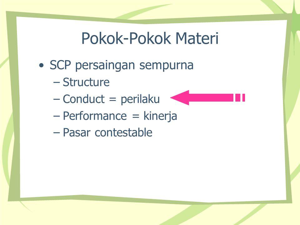 Structure (S) l Prinsip umum: Struktur dilihat dari bentuk permintaan yang dihadapi firm = permintaan firm l Monopoli permintaan firm = permintaan pasar l Tidak perlu bersaing untuk menjual