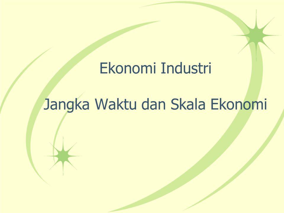 Ekonomi Industri Jangka Waktu dan Skala Ekonomi
