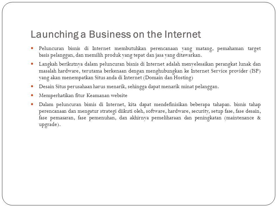 Launching a Business on the Internet Peluncuran bisnis di Internet membutuhkan perencanaan yang matang, pemahaman target basis pelanggan, dan memilih