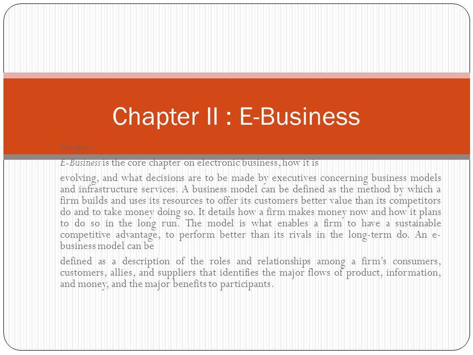 E-Bisnis adalah bab inti pada bisnis elektronik, bagaimana berkembang, dan apa keputusan yang harus dibuat oleh eksekutif tentang model bisnis dan layanan infrastruktur.