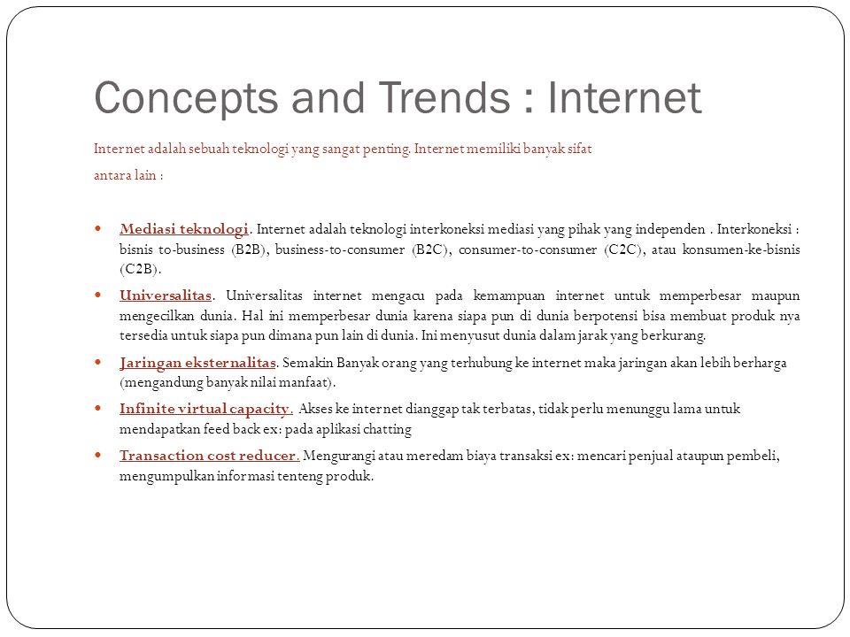 Concepts and Trends : Internet Internet adalah sebuah teknologi yang sangat penting. Internet memiliki banyak sifat antara lain : Mediasi teknologi. I