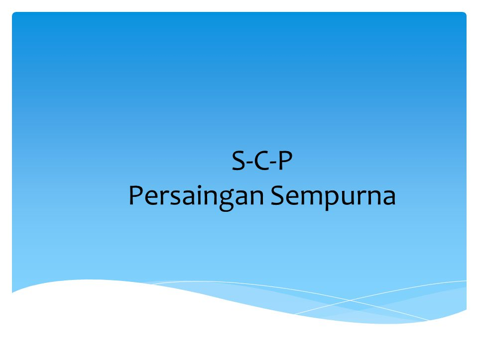 S-C-P Persaingan Sempurna