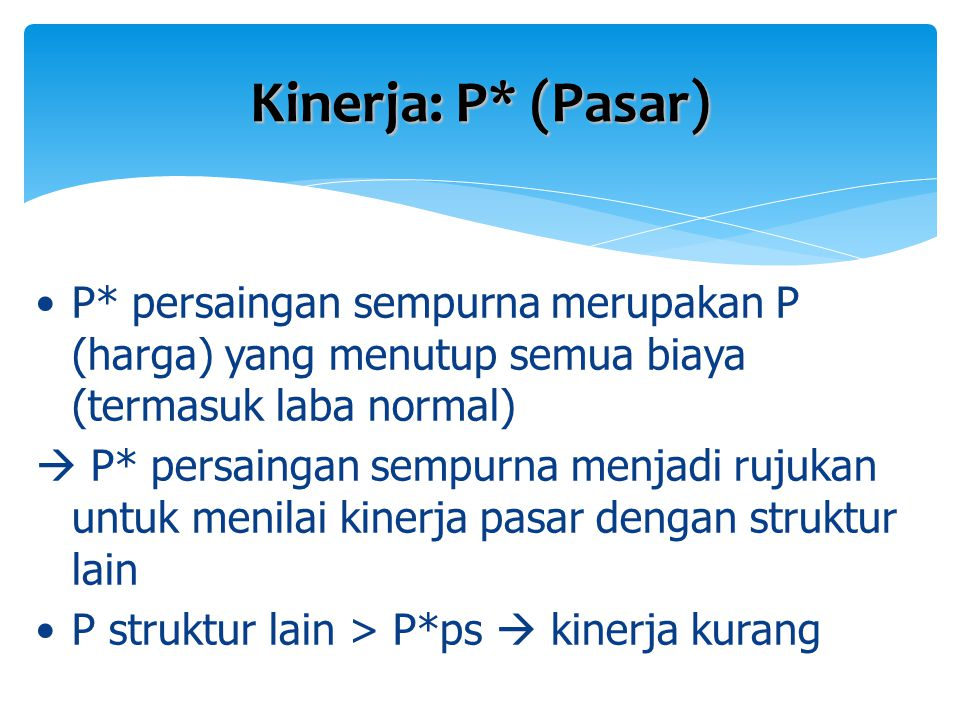 Kinerja: P* (Pasar) P* persaingan sempurna merupakan P (harga) yang menutup semua biaya (termasuk laba normal)  P* persaingan sempurna menjadi rujuka