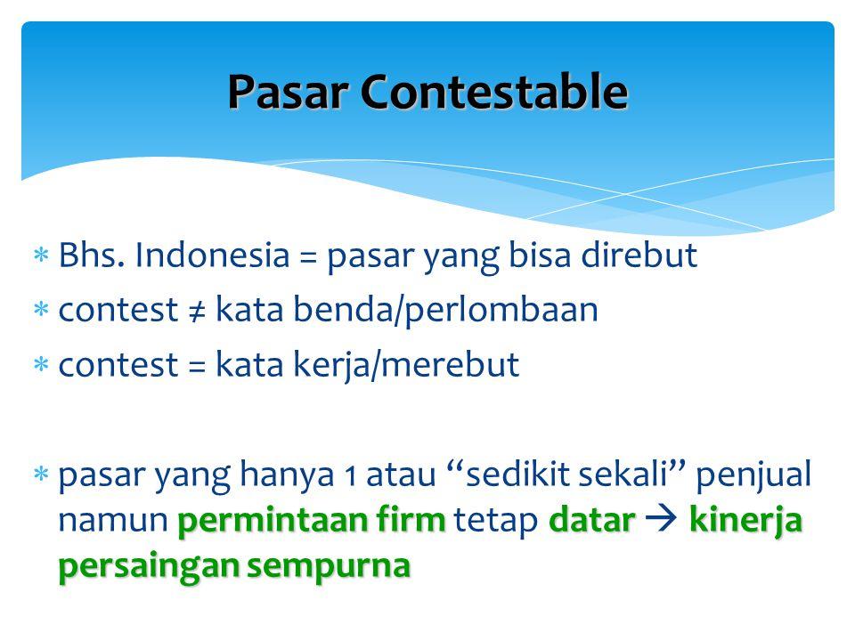 Pasar Contestable  Bhs. Indonesia = pasar yang bisa direbut  contest ≠ kata benda/perlombaan  contest = kata kerja/merebut permintaan firmdatarkine