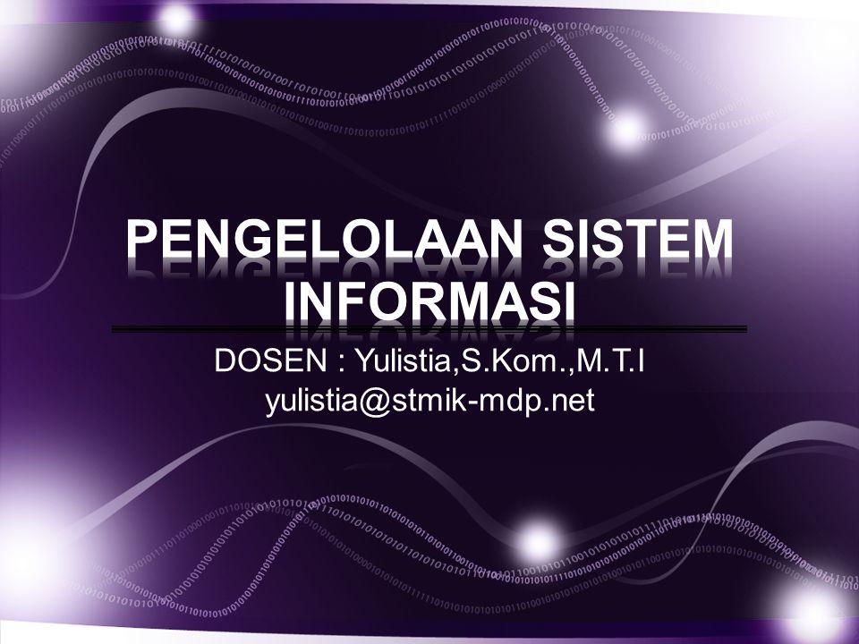 DOSEN : Yulistia,S.Kom.,M.T.I yulistia@stmik-mdp.net