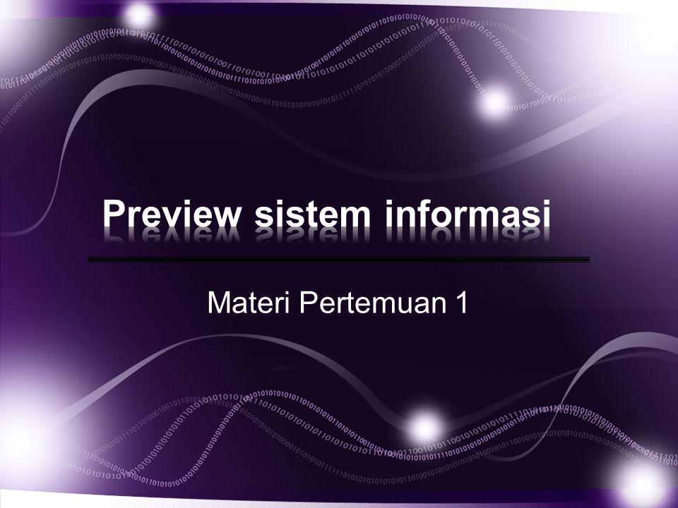 Definisi Sistem informasi Computer Base Information System Macam sistem informasi Gambar model sistem informasi Fungsi dan kemampuan sistem informasi Manfaat dari sistem informasi Strategi memperoleh sisfo CBIS Evolusi CBIS Hubungan proyek sisfo dengan pengelolaan Perbedaan proyek sisfo dengan pengelolaan