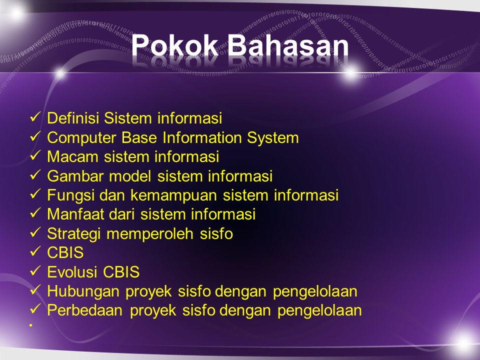 SISTEM INFORMASI Suatu sistem yang dibuat oleh manusia yang terdiri dari komponen-komponen dalam organisasi untuk mencapai suatu tujuan yaitu menyajikan / mengelola dan menghasilkan informasi.