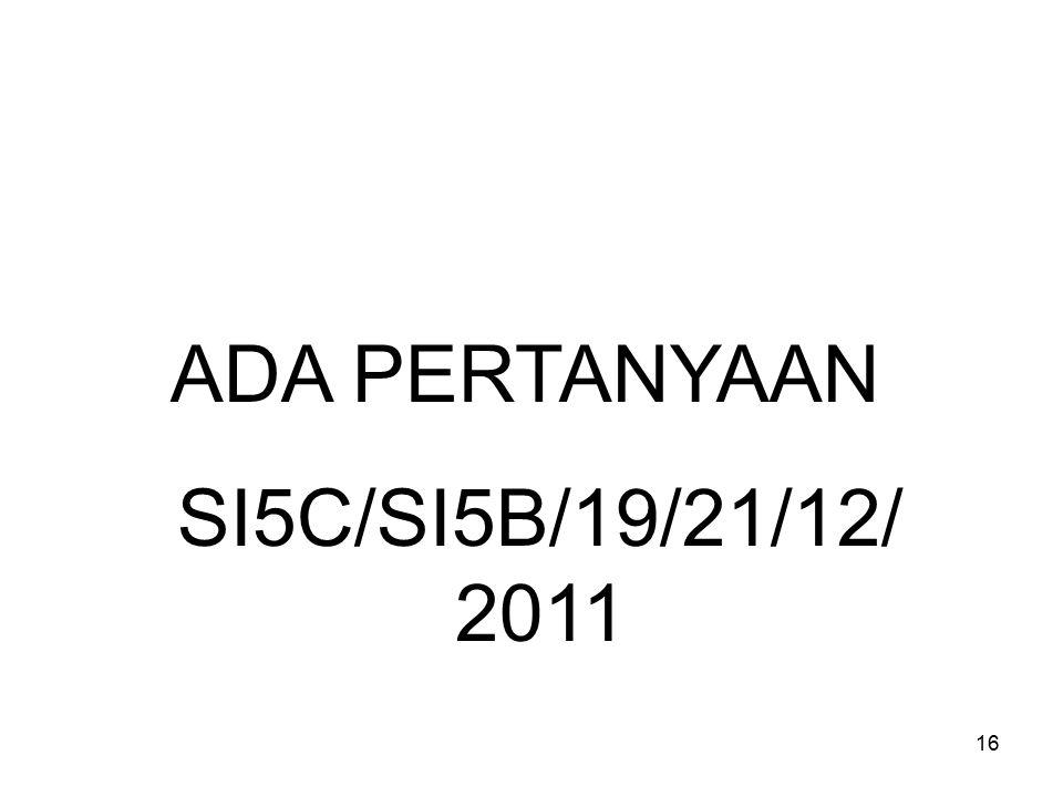 16 ADA PERTANYAAN SI5C/SI5B/19/21/12/ 2011