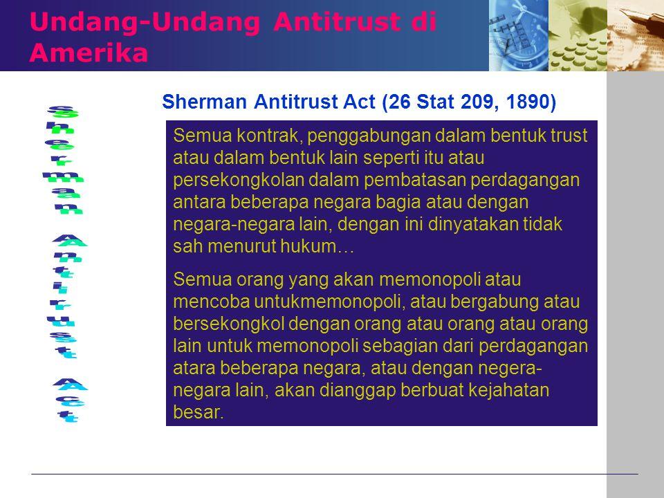 Undang-Undang Antitrust di Amerika Semua kontrak, penggabungan dalam bentuk trust atau dalam bentuk lain seperti itu atau persekongkolan dalam pembata