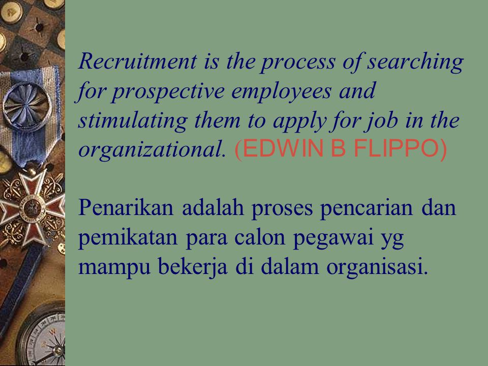 Recruitment is the process of searching for prospective employees and stimulating them to apply for job in the organizational. ( EDWIN B FLIPPO) Penar