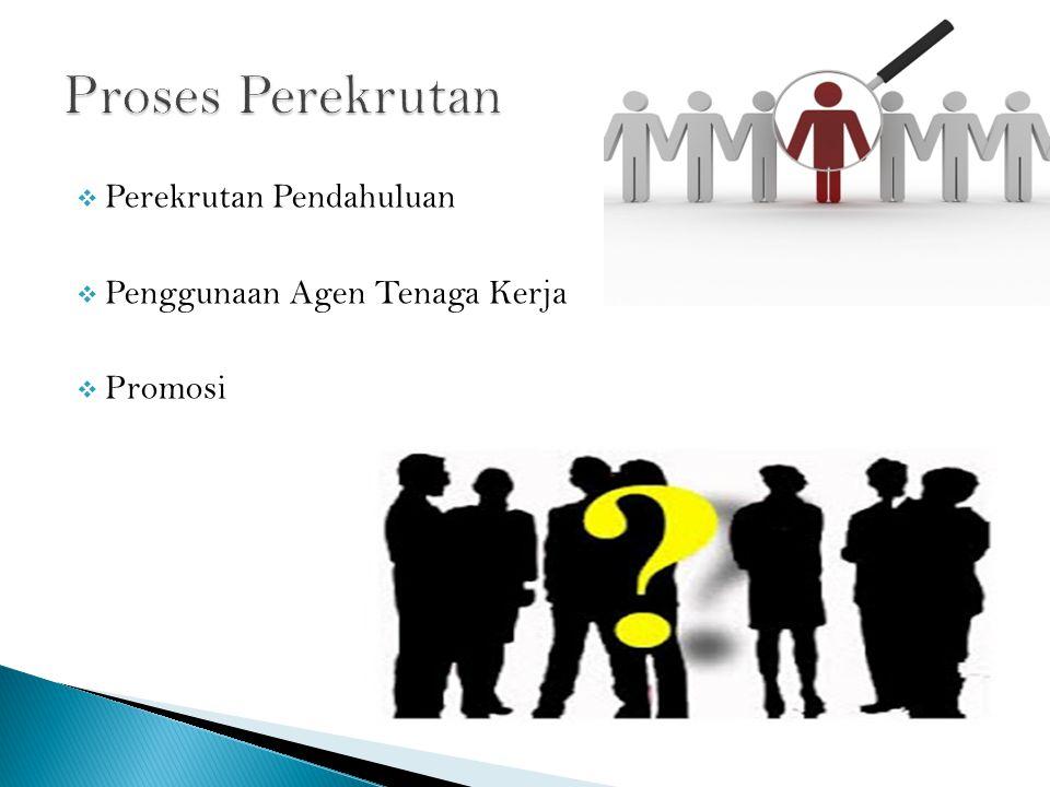  Perekrutan Pendahuluan  Penggunaan Agen Tenaga Kerja  Promosi