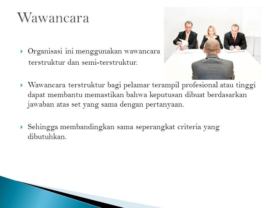  Organisasi ini menggunakan wawancara terstruktur dan semi-terstruktur.