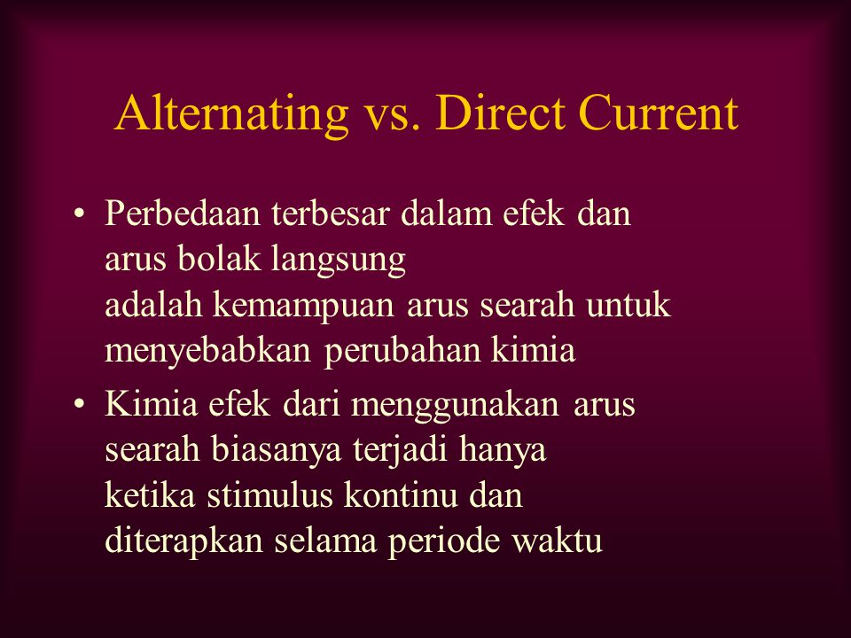 Alternating vs. Direct Current Perbedaan terbesar dalam efek dan arus bolak langsung adalah kemampuan arus searah untuk menyebabkan perubahan kimia Ki