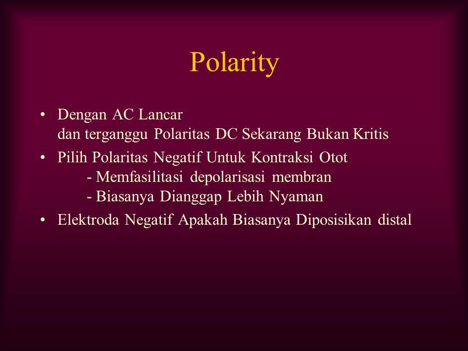 Polarity Dengan AC Lancar dan terganggu Polaritas DC Sekarang Bukan Kritis Pilih Polaritas Negatif Untuk Kontraksi Otot - Memfasilitasi depolarisasi m