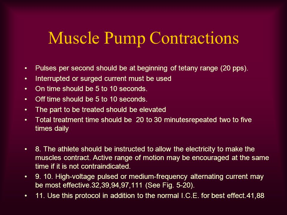 Muscle Pump Contractions Pulses per second should be at beginning of tetany range (20 pps). Interrupted or surged current must be used On time should