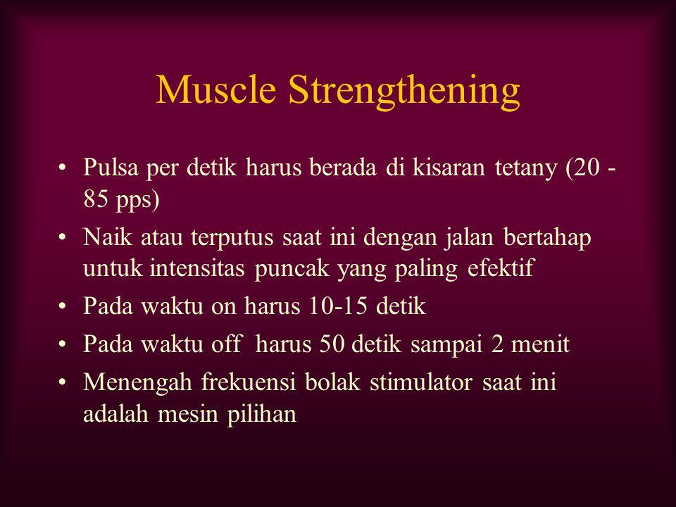 Muscle Strengthening Pulsa per detik harus berada di kisaran tetany (20 - 85 pps) Naik atau terputus saat ini dengan jalan bertahap untuk intensitas p