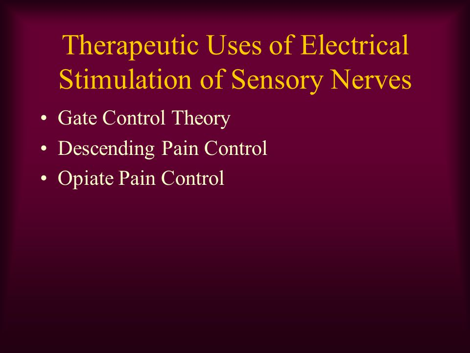 Therapeutic Uses of Electrical Stimulation of Sensory Nerves Gate Control Theory Descending Pain Control Opiate Pain Control