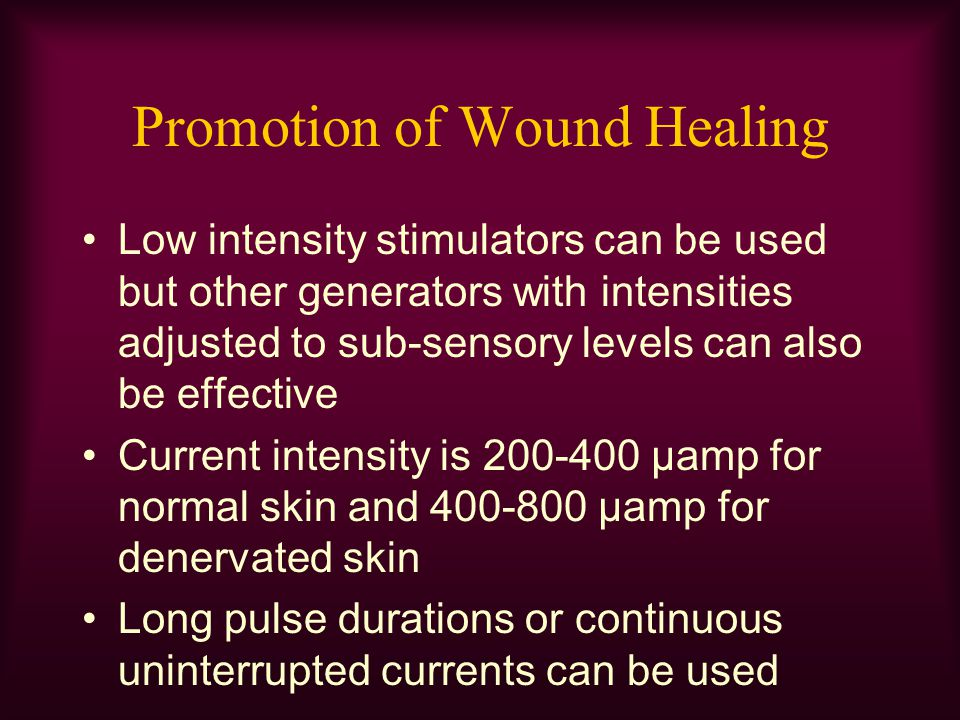 Promotion of Wound Healing Low intensity stimulators can be used but other generators with intensities adjusted to sub-sensory levels can also be effe