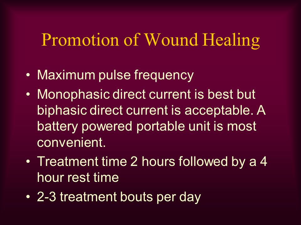 Promotion of Wound Healing Maximum pulse frequency Monophasic direct current is best but biphasic direct current is acceptable. A battery powered port