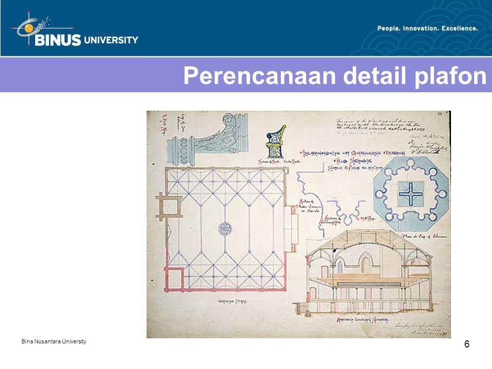 Bina Nusantara University 6 Perencanaan detail plafon