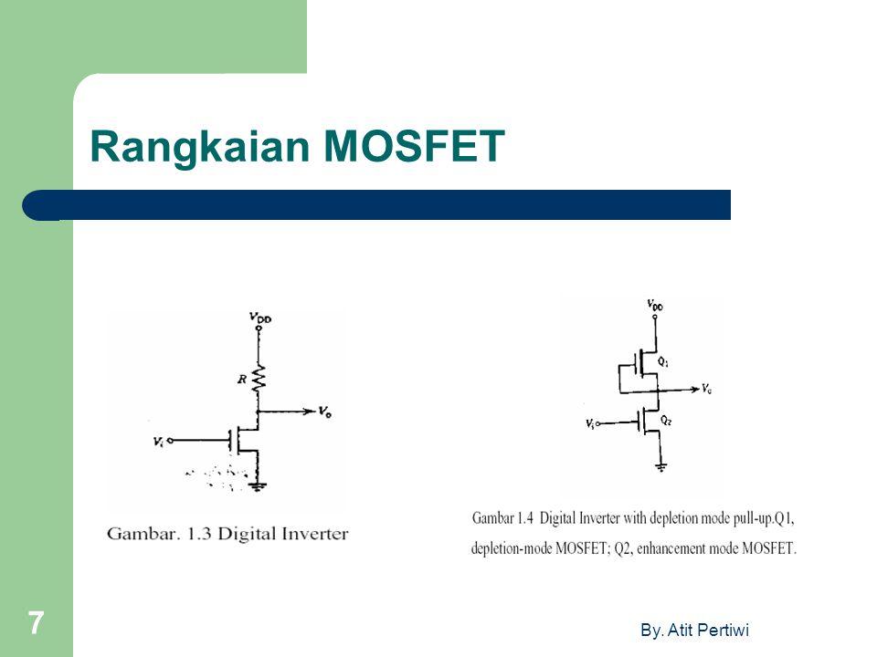 By. Atit Pertiwi 7 Rangkaian MOSFET