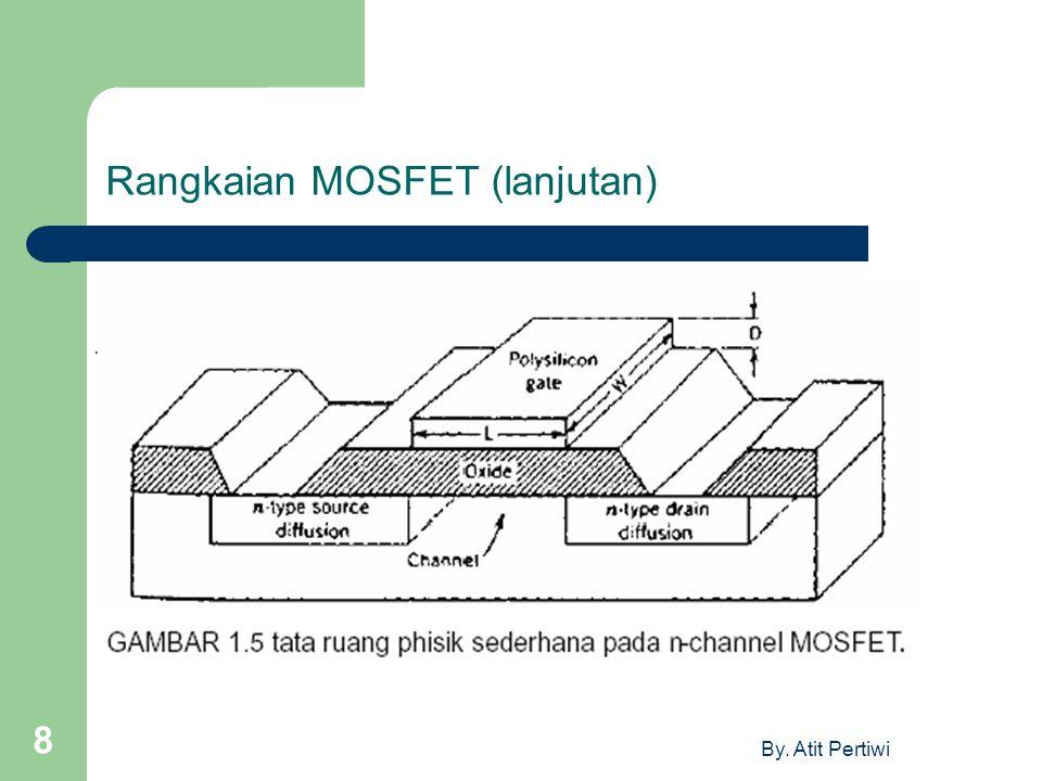 By. Atit Pertiwi 8 Rangkaian MOSFET (lanjutan)